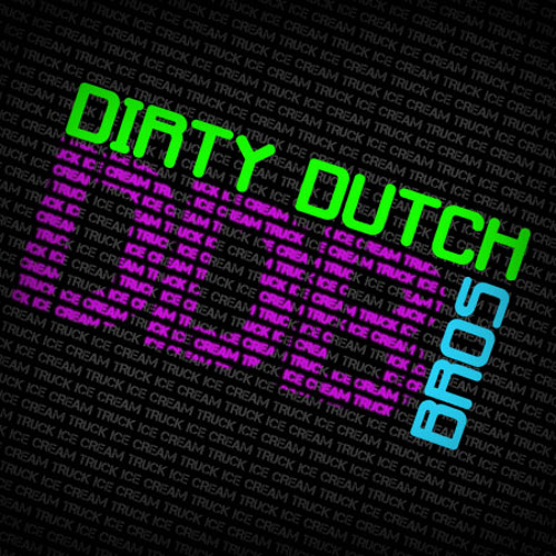 Dirty Dutch Bros - Ice Cream Truck(PREVIEW) Out on Beatport Right Now