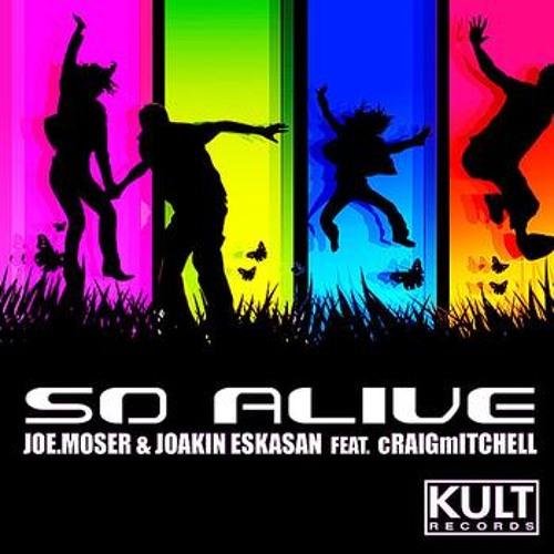 So Alive - Joakin Eskasan & Joe Moser ft cRAIG mITCHELL