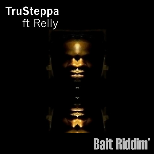 TruSteppa Ft Relly - Bait Riddim Dubplate [Out Now]