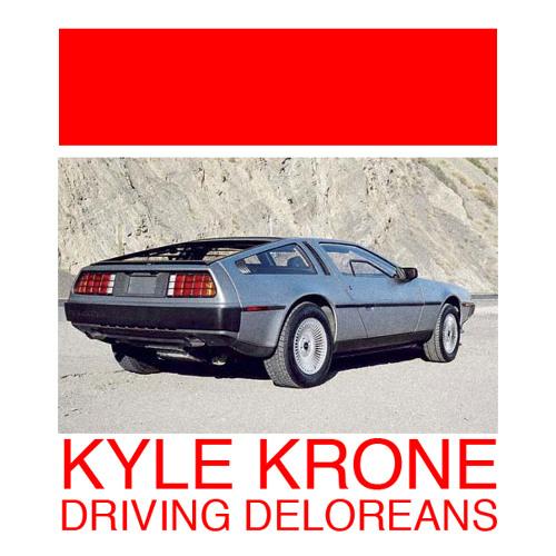 Driving DeLoreans - Kyle Krone