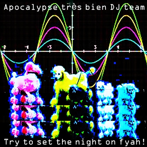 Apocalypse très bien DJ team - Try to set the night on fyah!
