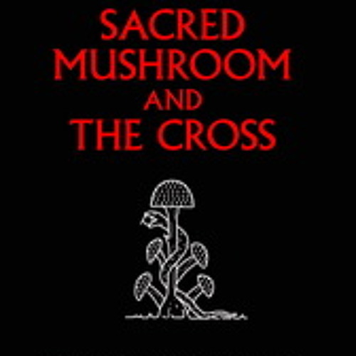 The Sacred Mushroom & The Cross