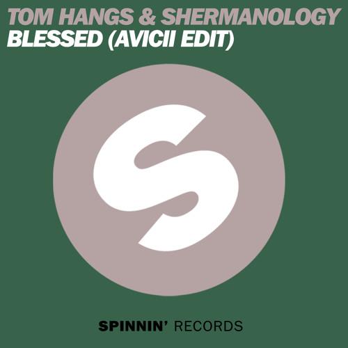 Blessed (Avicii Edit) - Shermanology & Tom Hangs