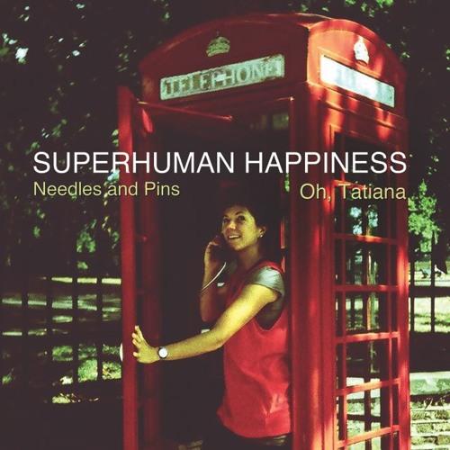 """Needles & Pins"" | Superhuman Happiness"