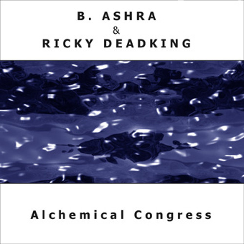 B Ashra & Ricky Deadking Alchemical Congress Medley