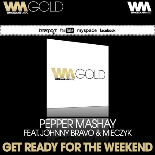 Pepper Mashay feat. Johnny Bravo & Mieczyk-Get Ready For The Weekend (Classic Vibe Radio Edit) /WORMLAND GOLD/