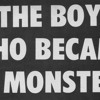 The Boy Who Became a Monster