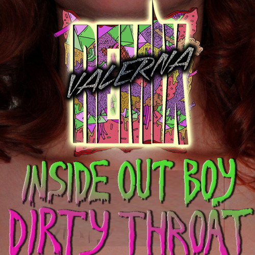 Inside Out Boy - Dirty Throat (Valerna Remix) [FREE]