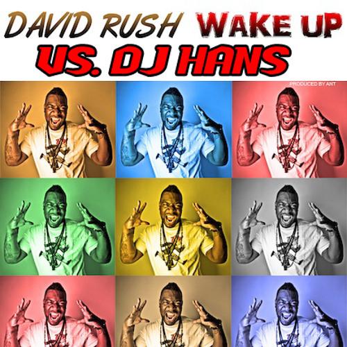 Wake UP - David Rush vs. DJ Hans
