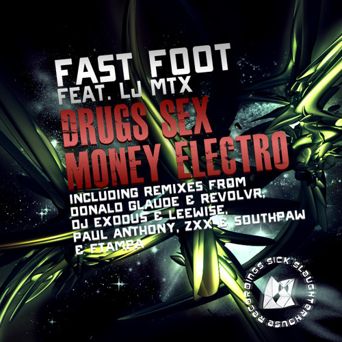 Fast Foot feat. LJ MTX - Drugs Sex Money Electro (Paul Anthony, ZXX & Southpaw Remix) (SSH) PREVIEW