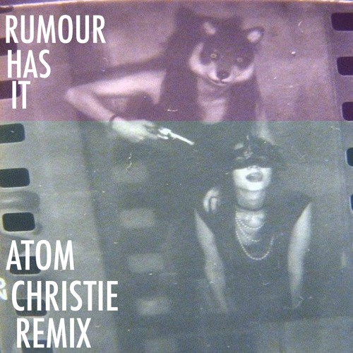 Adele - Rumour Has It (Atom Christie Remix)