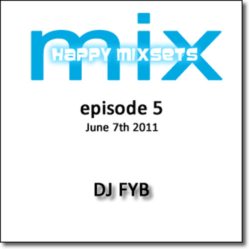 DJ FYB - Happy Mixsets - Episode 05