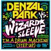2011 - I'm A Drum Machine (Step Up) (Vocal Mix) - Denzal Park vs Wizard Sleeve {Preview}