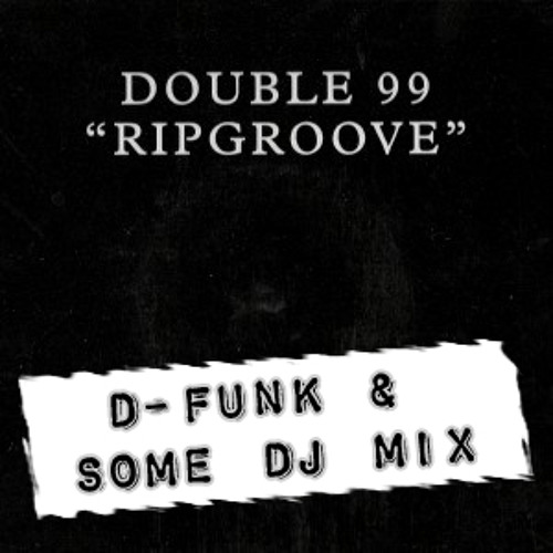'Ripgroove' - Double 99 (D-Funk & Some DJ Rumble In The Bass Bin Mix) 320