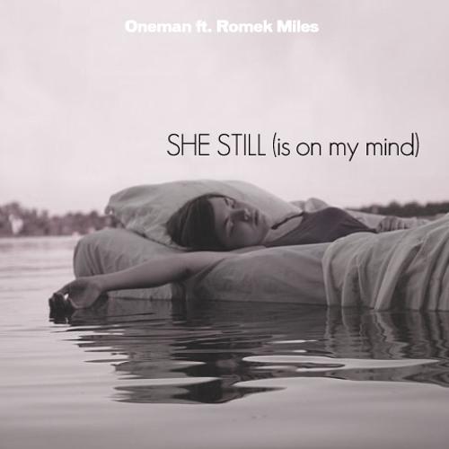 Oneman - She Still (ft Romek Miles)