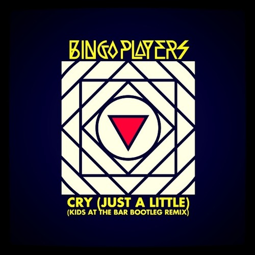 Bingo Players - Cry (Just A Little) (Kids At The Bar Bootleg Remix)