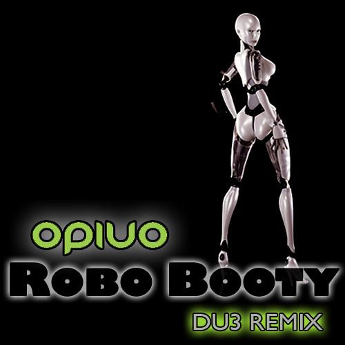 Robo Booty (DU3 REMIX) - OPIUO