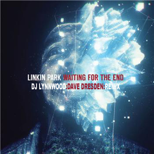 Linkin Park - Waiting for the End (DJ Lynnwood & Dave Dresden Remixes)