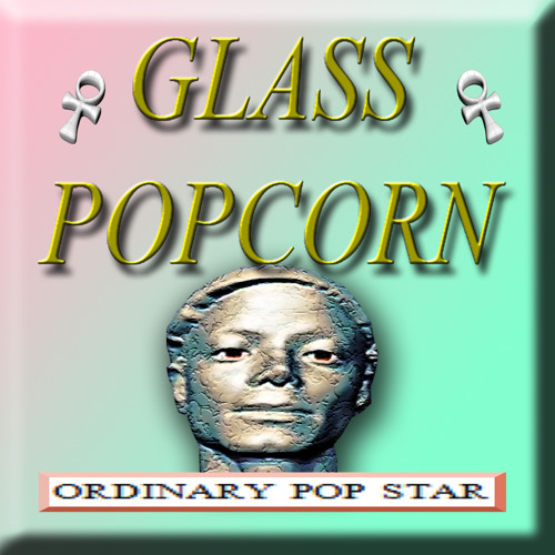 Glass Popcorn - Ordinary Pop Star