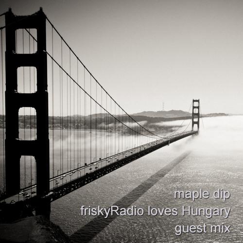 Maple Dip - friskyRadio Loves Hungary