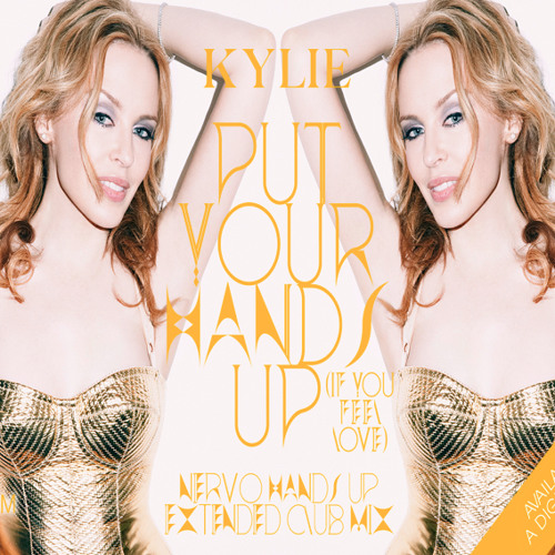 Kylie - Put Your Hands Up (If You Feel Love) (NERVO Hands Up Ext Club Edit)