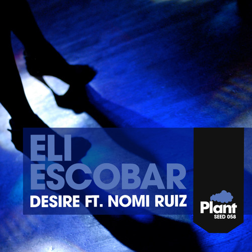 Eli Escobar featuring Nomi Ruiz - DESIRE E.P.