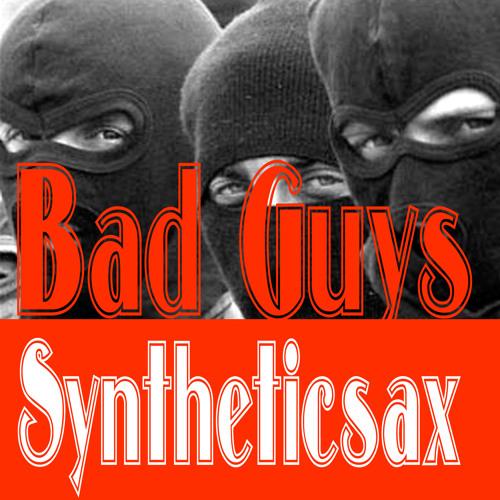 Syntheticsax - Bad guys (original mix)