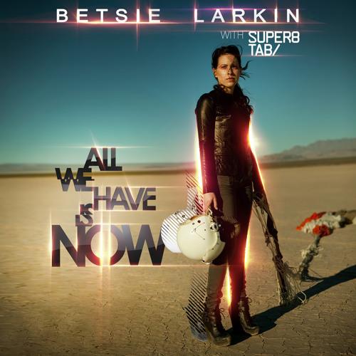 Betsie Larkin - All We Have Is Now (Loverush UK! Re-Edit)
