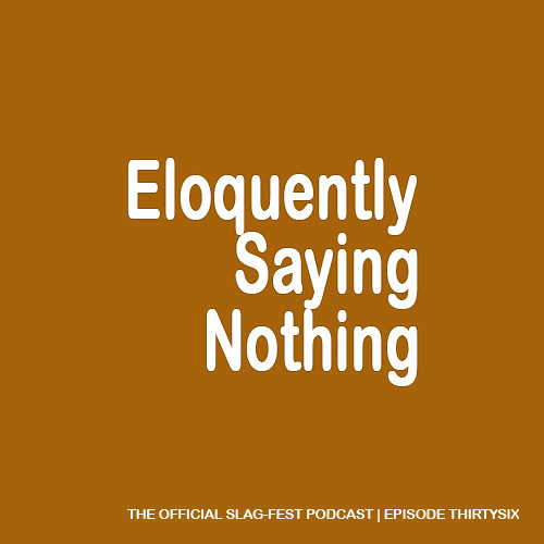 ESN036 : Eloquently Saying Nothing 036