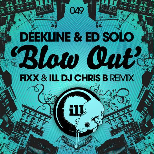 """Deekline & Ed Solo - """"Blow Out"""" (DJ Fixx & ILL DJ Chris B rmx)"""
