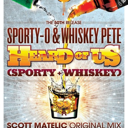 "Sporty-O & Whiskey Pete - ""Heard Of Us"" (Scott Matelic original mix)"