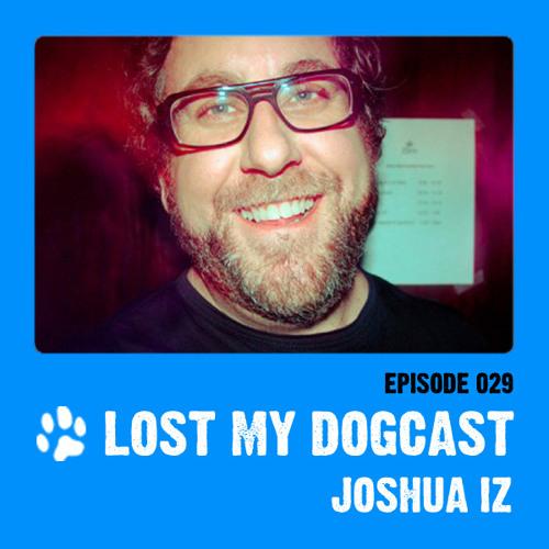 Lost My Dogcast - Episode 29 with Joshua Iz