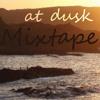 at dusk   Mixtape