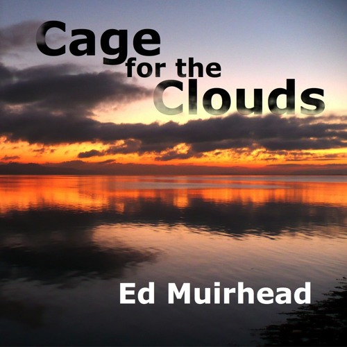 Cage for the Clouds - Ed Muirhead
