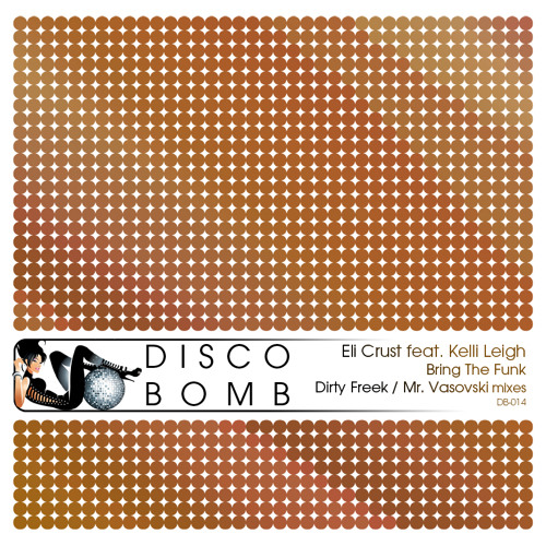 Eli Crust feat. Kelli Leigh - Bring The Funk (Mr. Vasovski Dub Mix) [Disco Bomb]