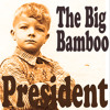 The Big Bamboo - President