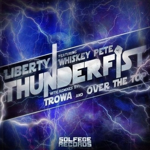 "Liberty and Whiskey Pete - ""ThunderFist"" (Original Mix)"