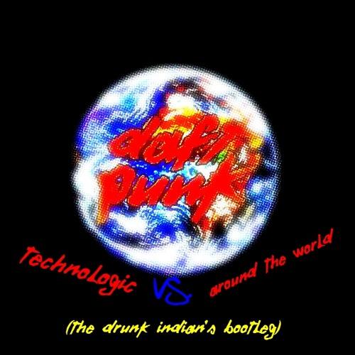 Daft Punk - Technologic VS Around The World (The Drunk Indian's Bootleg)