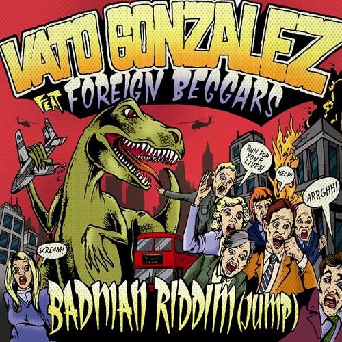 Vato Gonzalez ft. Foreign Beggars - Badman Riddim (Tru Fix & Thunderskank remix)