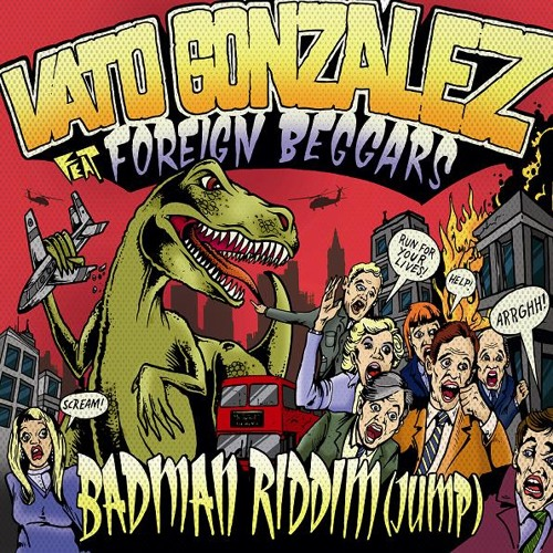 Vato Gonzalez ft. Foreign Beggars - Badman Riddim (Club Mix)