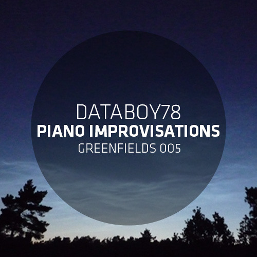 GREENFIELDS 005: Databoy78 - Piano Improvisations (Preview)