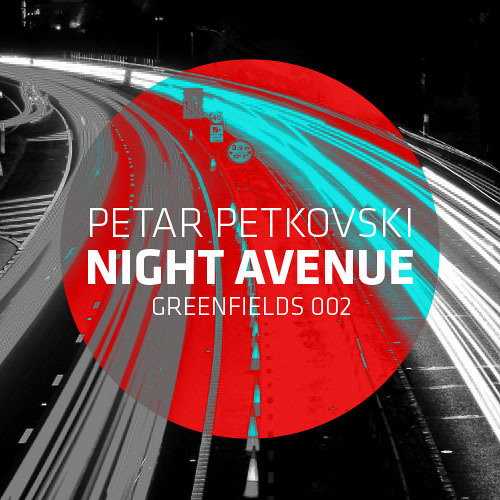 GREENFIELDS 002: Petar Petkovski - Night Avenue EP (Preview)