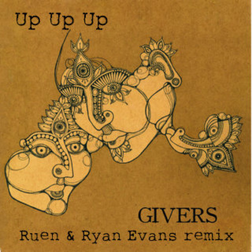 Givers - up up up  (Ruen & Ryan Evans Remix)