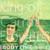 King of Carrot Flowers Pt 1 [BODYTIME remix]