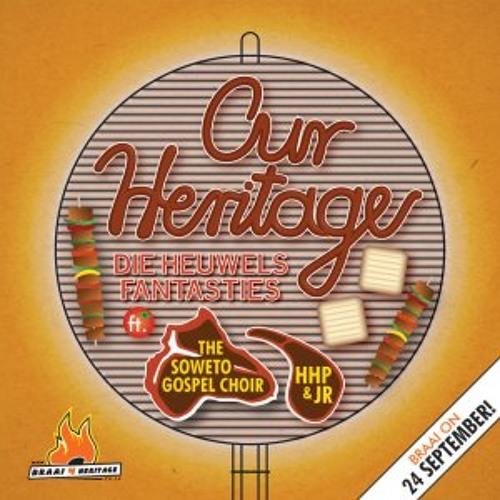 Die Heuwels Fantasties ft. The Soweto Gospel Choir, HHP & JR - Our Heritage
