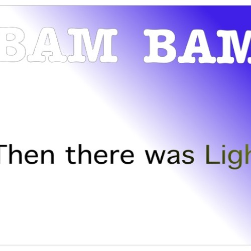 "Then there was light !     ""BAMBAM""     New Release"