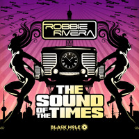 Robbie Rivera, Ana Criado - The Sound Of The Times (Swanky Tunes Remix)