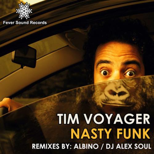 Tim Voyager - Nasty Funk (Albino All I Need Rmx)