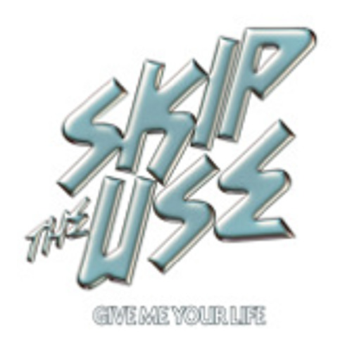 Skip the use - Give Me Your Life ( Les Petits Pilous remix)