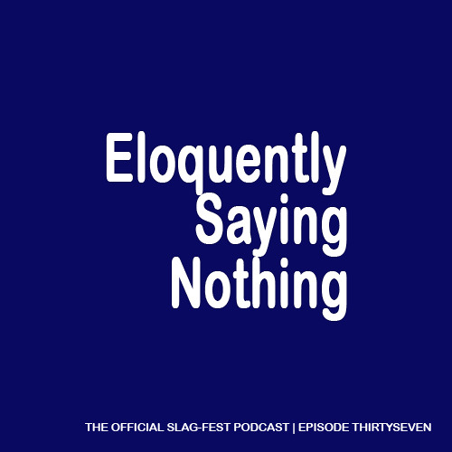 ESN037 : Eloquently Saying Nothing 037